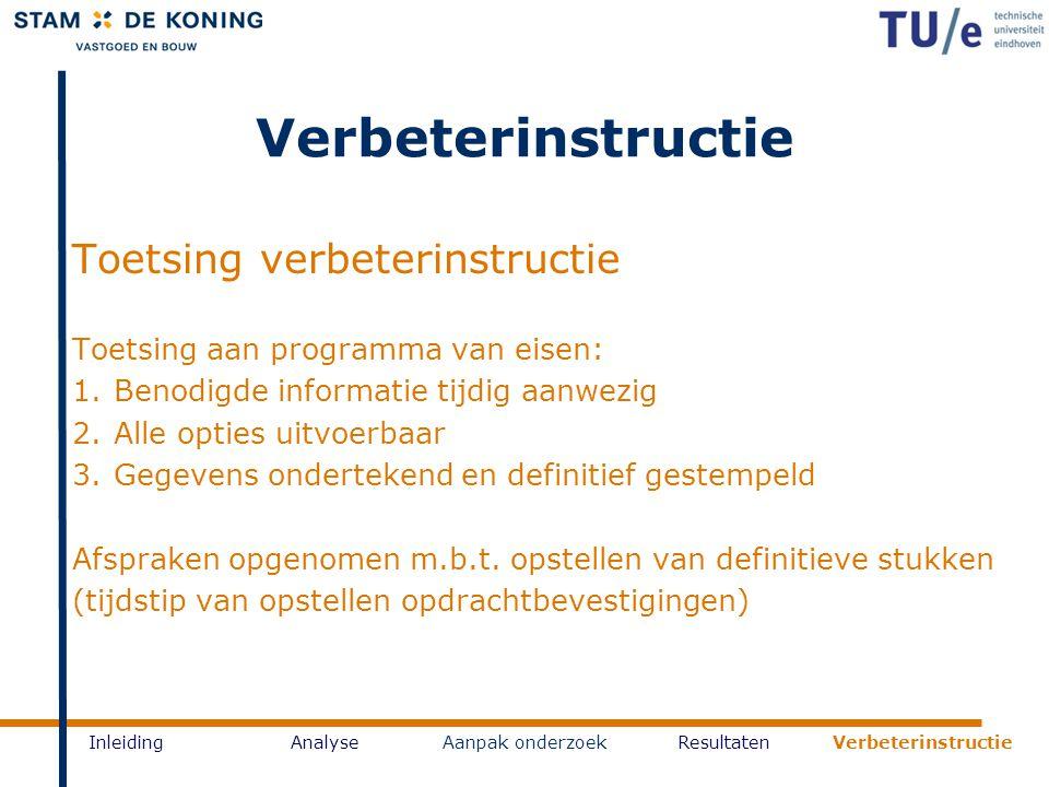 Verbeterinstructie InleidingAnalyseAanpak onderzoekResultaten Verbeterinstructie Toetsing verbeterinstructie Toetsing aan programma van eisen: 1.Benod