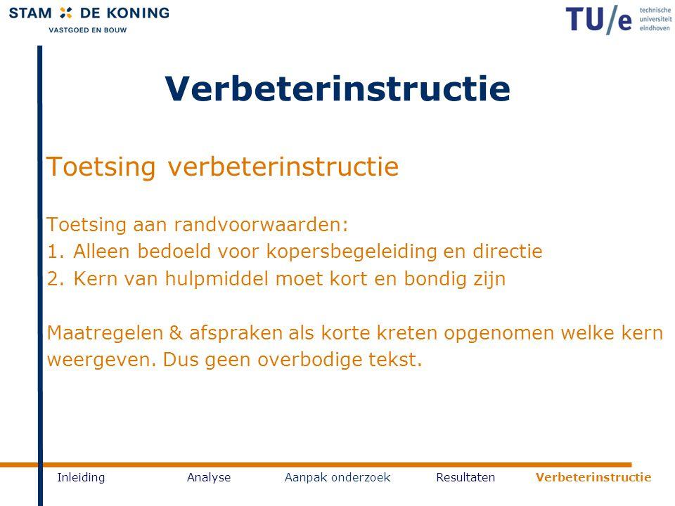 Verbeterinstructie InleidingAnalyseAanpak onderzoekResultaten Verbeterinstructie Toetsing verbeterinstructie Toetsing aan randvoorwaarden: 1.Alleen be