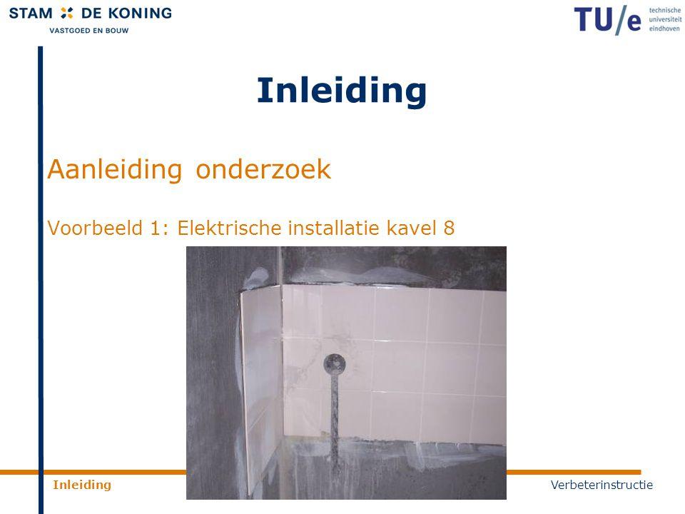 Inleiding Aanleiding onderzoek Voorbeeld 1: Elektrische installatie kavel 8 InleidingAnalyseAanpak onderzoekResultatenVerbeterinstructie
