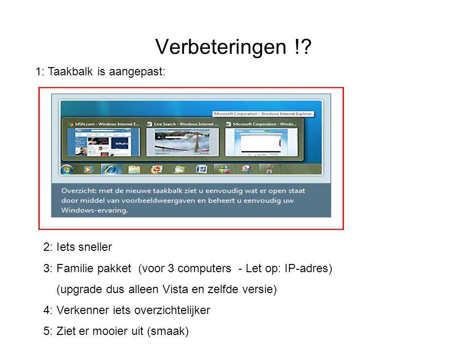 Verbeteringen !? 1: Taakbalk is aangepast: 2: Iets sneller 3: Familie pakket (voor 3 computers - Let op: IP-adres) (upgrade dus alleen Vista en zelfde