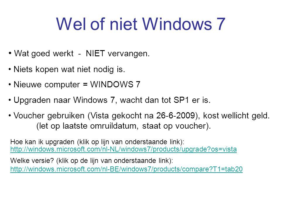 Wel of niet Windows 7 • Wat goed werkt - NIET vervangen. • Niets kopen wat niet nodig is. • Nieuwe computer = WINDOWS 7 • Upgraden naar Windows 7, wac