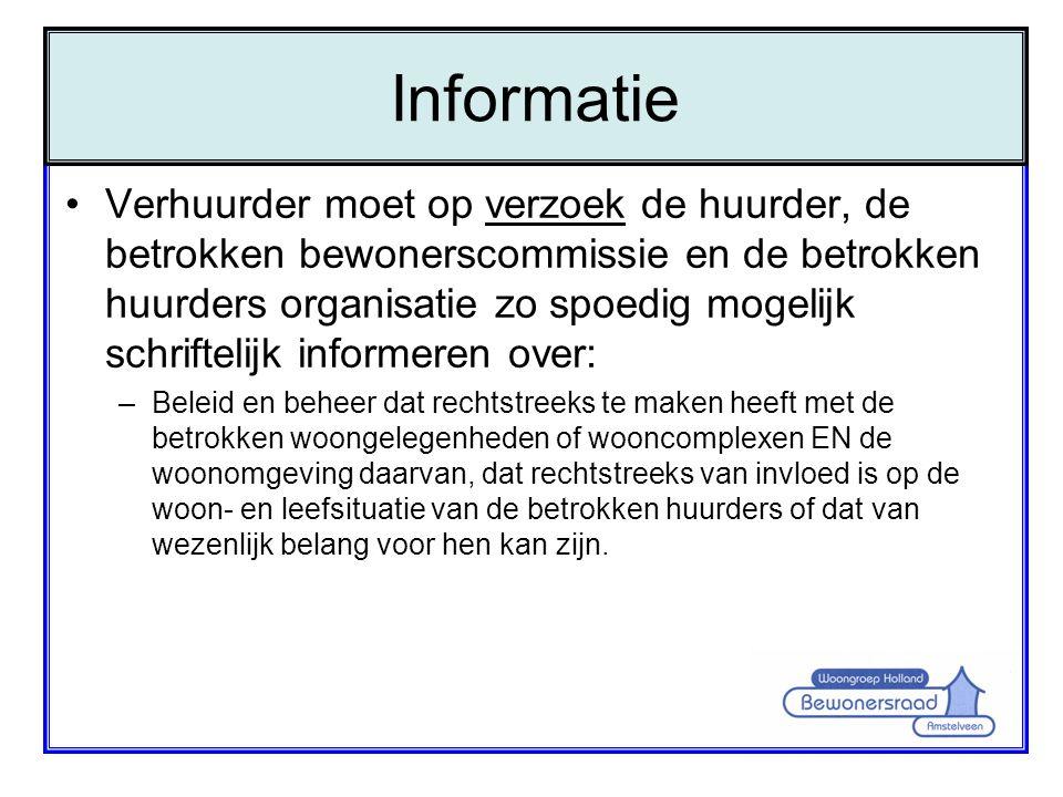 •Verhuurder moet op verzoek de huurder, de betrokken bewonerscommissie en de betrokken huurders organisatie zo spoedig mogelijk schriftelijk informere
