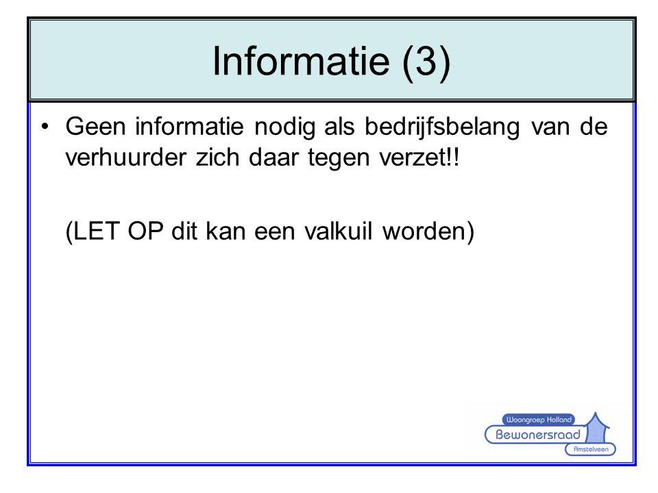 •Geen informatie nodig als bedrijfsbelang van de verhuurder zich daar tegen verzet!! (LET OP dit kan een valkuil worden) Informatie (3)