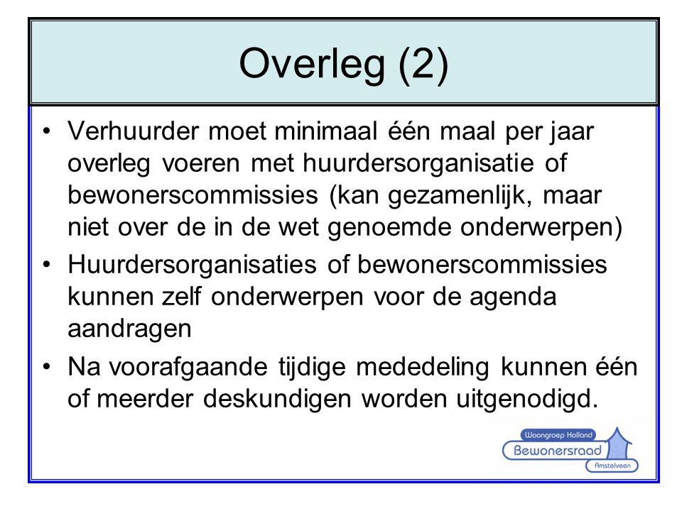 •Verhuurder moet minimaal één maal per jaar overleg voeren met huurdersorganisatie of bewonerscommissies (kan gezamenlijk, maar niet over de in de wet
