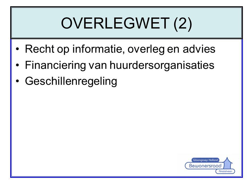 •Recht op informatie, overleg en advies •Financiering van huurdersorganisaties •Geschillenregeling OVERLEGWET (2)