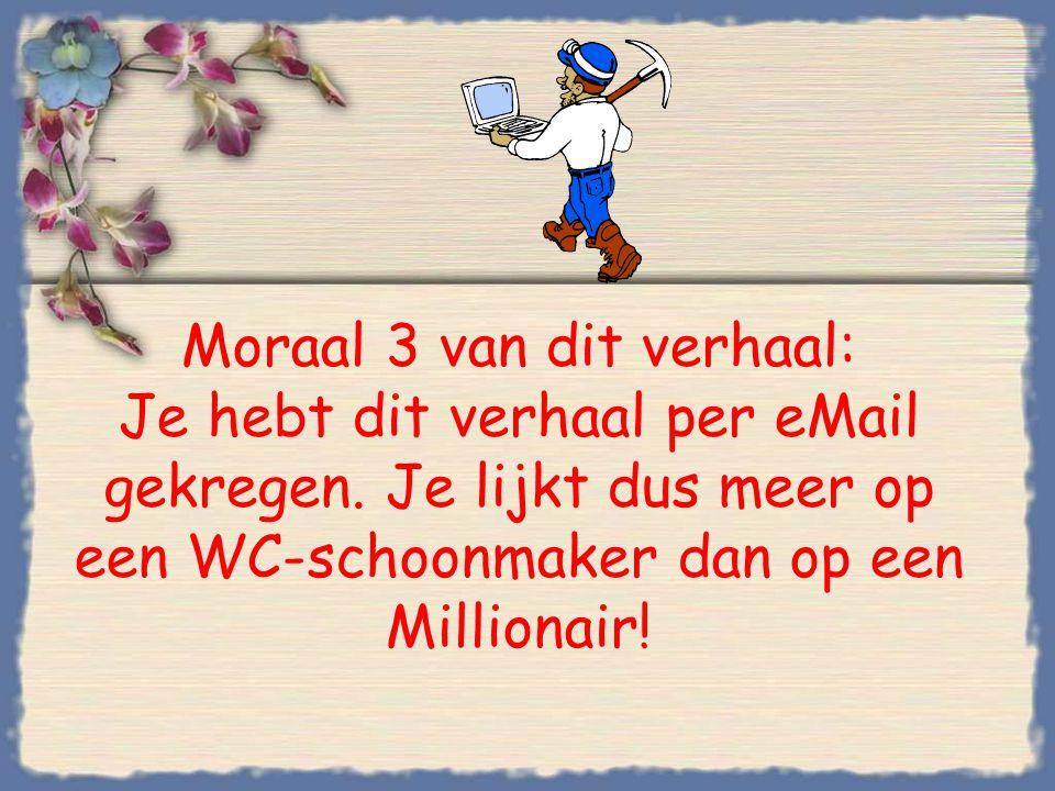 Moraal 2 van dit verhaal: Als je geen eMail hebt en hard werkt, kan je Millionair worden!