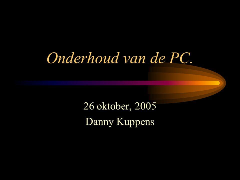Onderhoud van de PC. 26 oktober, 2005 Danny Kuppens