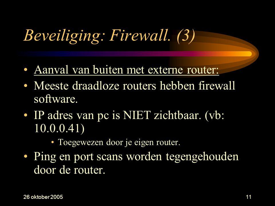 26 oktober 200511 Beveiliging: Firewall. (3) •Aanval van buiten met externe router: •Meeste draadloze routers hebben firewall software. •IP adres van
