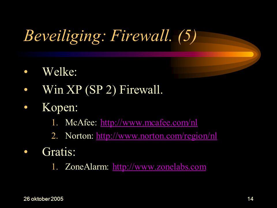 26 oktober 200514 Beveiliging: Firewall. (5) •Welke: •Win XP (SP 2) Firewall. •Kopen: 1.McAfee: http://www.mcafee.com/nlhttp://www.mcafee.com/nl 2.Nor