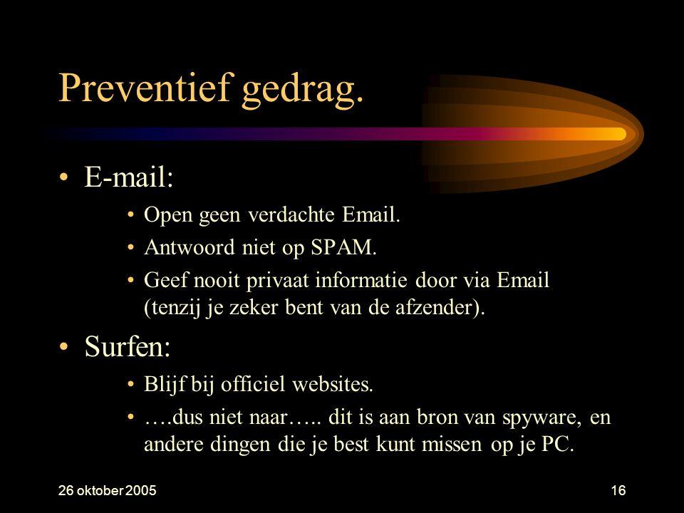 26 oktober 200516 Preventief gedrag. •E-mail: •Open geen verdachte Email. •Antwoord niet op SPAM. •Geef nooit privaat informatie door via Email (tenzi