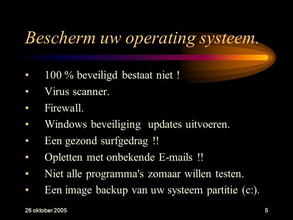 26 oktober 20055 Bescherm uw operating systeem. •100 % beveiligd bestaat niet ! •Virus scanner. •Firewall. •Windows beveiliging updates uitvoeren. •Ee