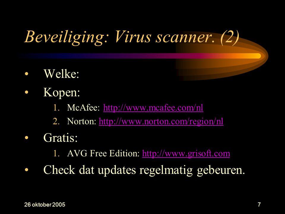 26 oktober 20057 Beveiliging: Virus scanner. (2) •Welke: •Kopen: 1.McAfee: http://www.mcafee.com/nlhttp://www.mcafee.com/nl 2.Norton: http://www.norto