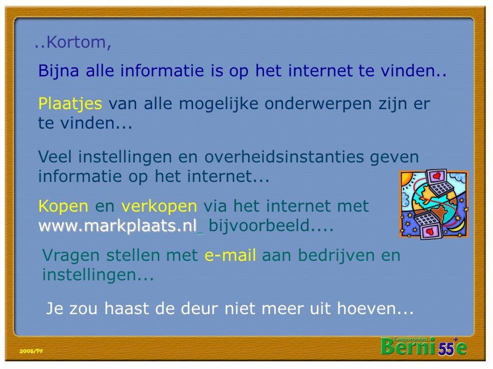 ..Kortom, Bijna alle informatie is op het internet te vinden..