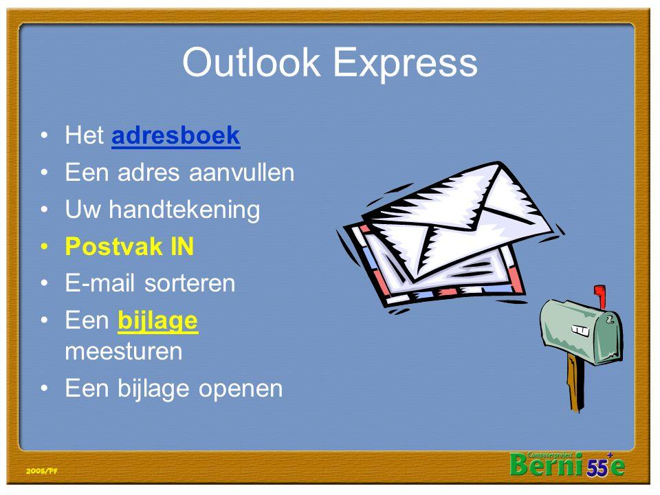 Outlook Express •Het adresboek •Een adres aanvullen •Uw handtekening •Postvak IN •E-mail sorteren •Een bijlage meesturen •Een bijlage openen
