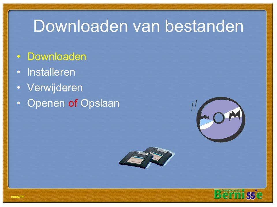 Downloaden van bestanden •Downloaden •Installeren •Verwijderen •Openen of Opslaan