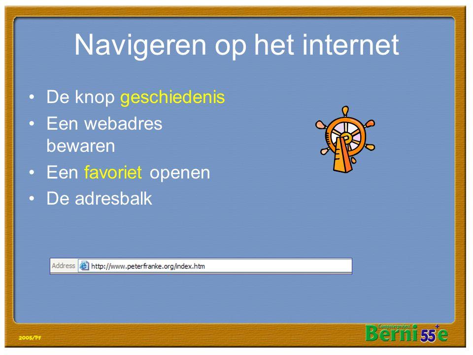 Navigeren op het internet •De knop geschiedenis •Een webadres bewaren •Een favoriet openen •De adresbalk