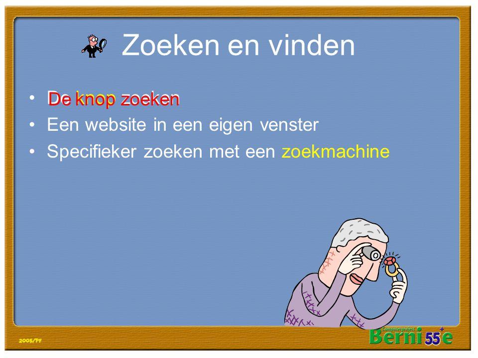 Zoeken en vinden •De knop zoeken •Een website in een eigen venster •Specifieker zoeken met een zoekmachine De knop zoeken