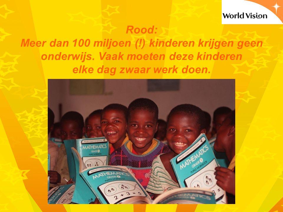 Rood: Meer dan 100 miljoen (!) kinderen krijgen geen onderwijs.
