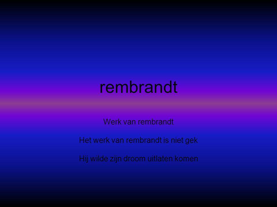 rembrandt Werk van rembrandt Het werk van rembrandt is niet gek Hij wilde zijn droom uitlaten komen