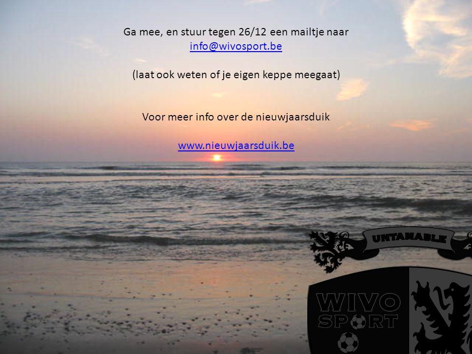 Ga mee, en stuur tegen 26/12 een mailtje naar info@wivosport.be (laat ook weten of je eigen keppe meegaat) Voor meer info over de nieuwjaarsduik www.nieuwjaarsduik.be