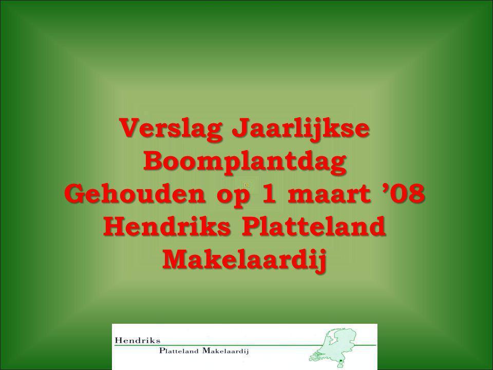 Verslag Jaarlijkse Boomplantdag Gehouden op 1 maart '08 Hendriks Platteland Makelaardij