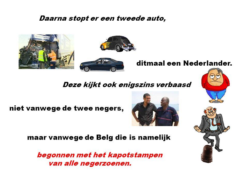 Gelukkig stopt er direct een auto bij het ongeval. En niet zomaar een auto, nee.... een Belgische auto. De Belg stapt geschrokken uit en kijkt verbaas