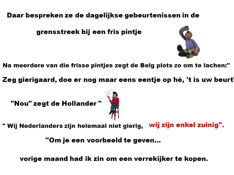 De verrekijker... !! Een Belgen een Hollander wonen elk al geruime tijd zo een vijftig meter van de grens, zonder eigenlijk echt contact met elkaar te