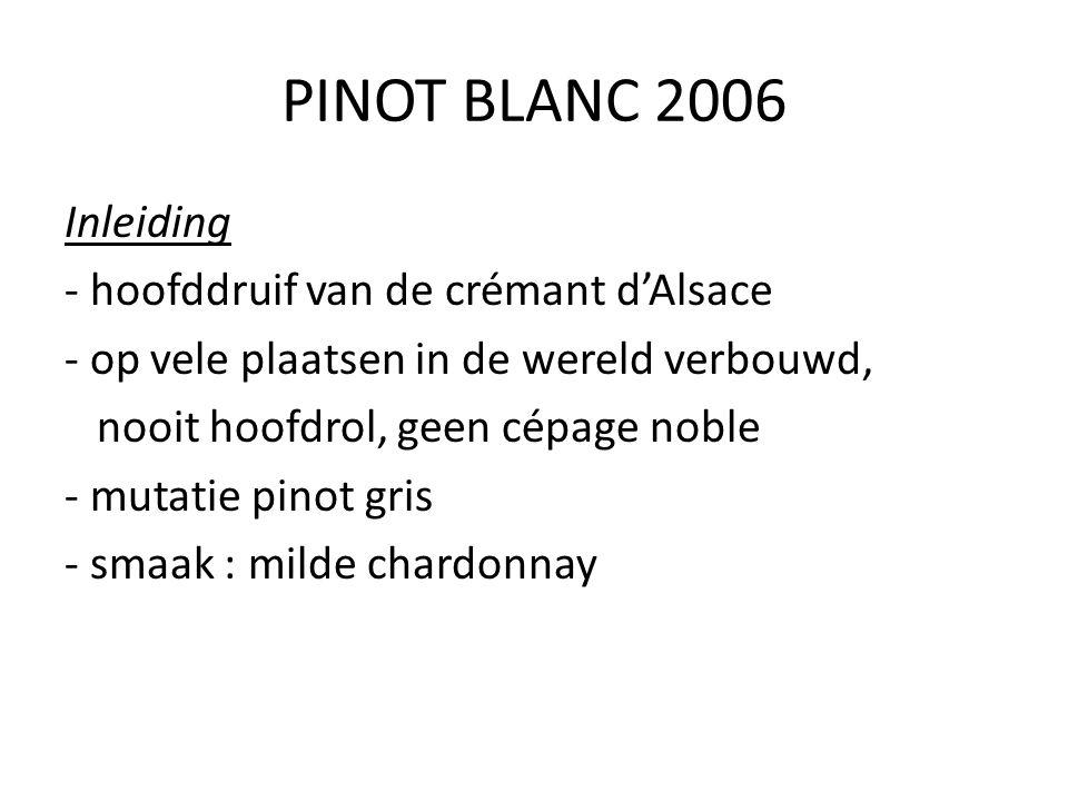 PINOT BLANC 2006 Inleiding - hoofddruif van de crémant d'Alsace - op vele plaatsen in de wereld verbouwd, nooit hoofdrol, geen cépage noble - mutatie