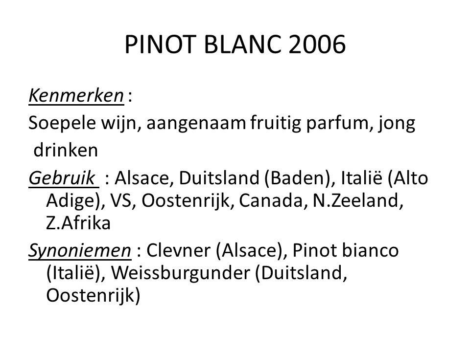 PINOT BLANC 2006 Kenmerken : Soepele wijn, aangenaam fruitig parfum, jong drinken Gebruik : Alsace, Duitsland (Baden), Italië (Alto Adige), VS, Oosten
