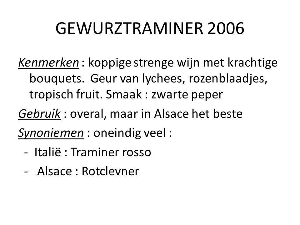 GEWURZTRAMINER 2006 Kenmerken : koppige strenge wijn met krachtige bouquets. Geur van lychees, rozenblaadjes, tropisch fruit. Smaak : zwarte peper Geb