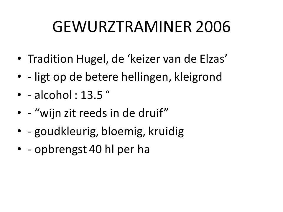 """GEWURZTRAMINER 2006 • Tradition Hugel, de 'keizer van de Elzas' • - ligt op de betere hellingen, kleigrond • - alcohol : 13.5 ° • - """"wijn zit reeds in"""