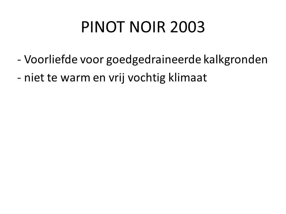 PINOT NOIR 2003 - Voorliefde voor goedgedraineerde kalkgronden - niet te warm en vrij vochtig klimaat