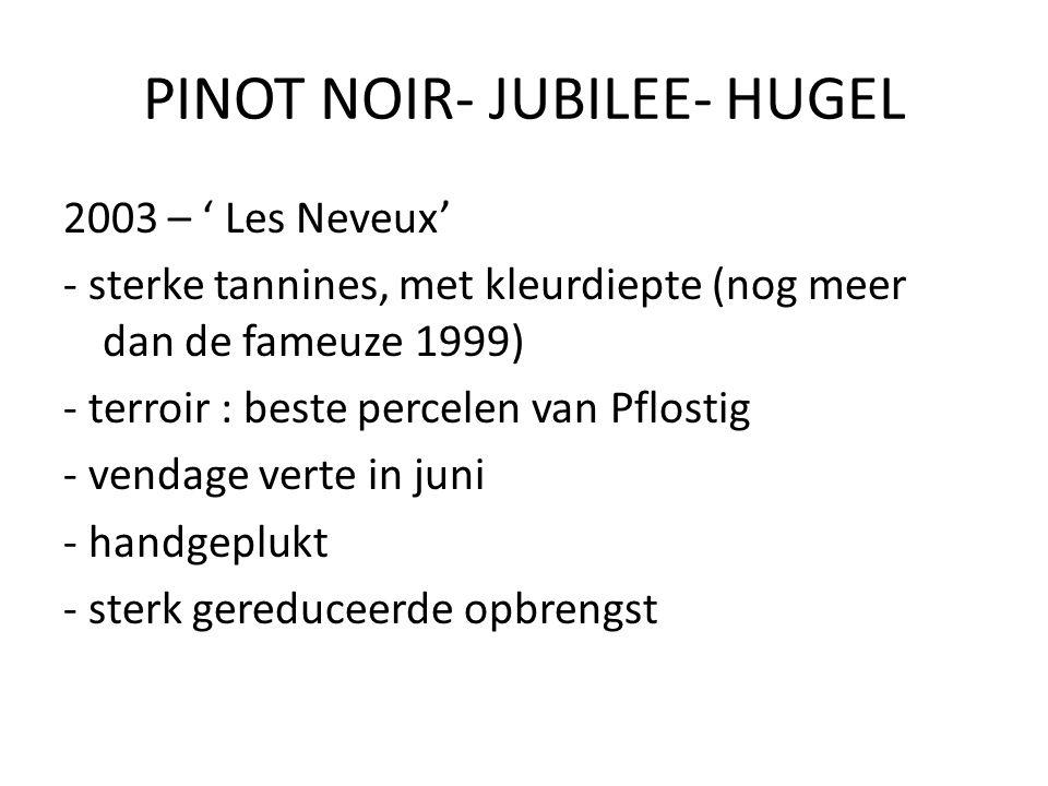 PINOT NOIR- JUBILEE- HUGEL 2003 – ' Les Neveux' - sterke tannines, met kleurdiepte (nog meer dan de fameuze 1999) - terroir : beste percelen van Pflos