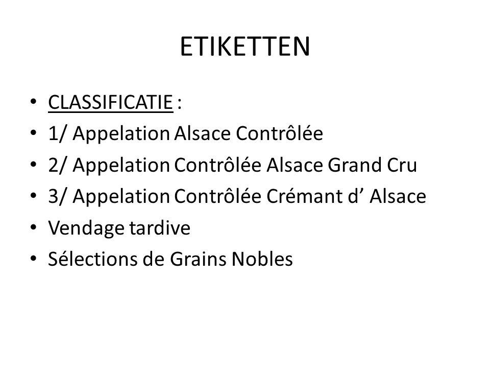 ETIKETTEN • CLASSIFICATIE : • 1/ Appelation Alsace Contrôlée • 2/ Appelation Contrôlée Alsace Grand Cru • 3/ Appelation Contrôlée Crémant d' Alsace •
