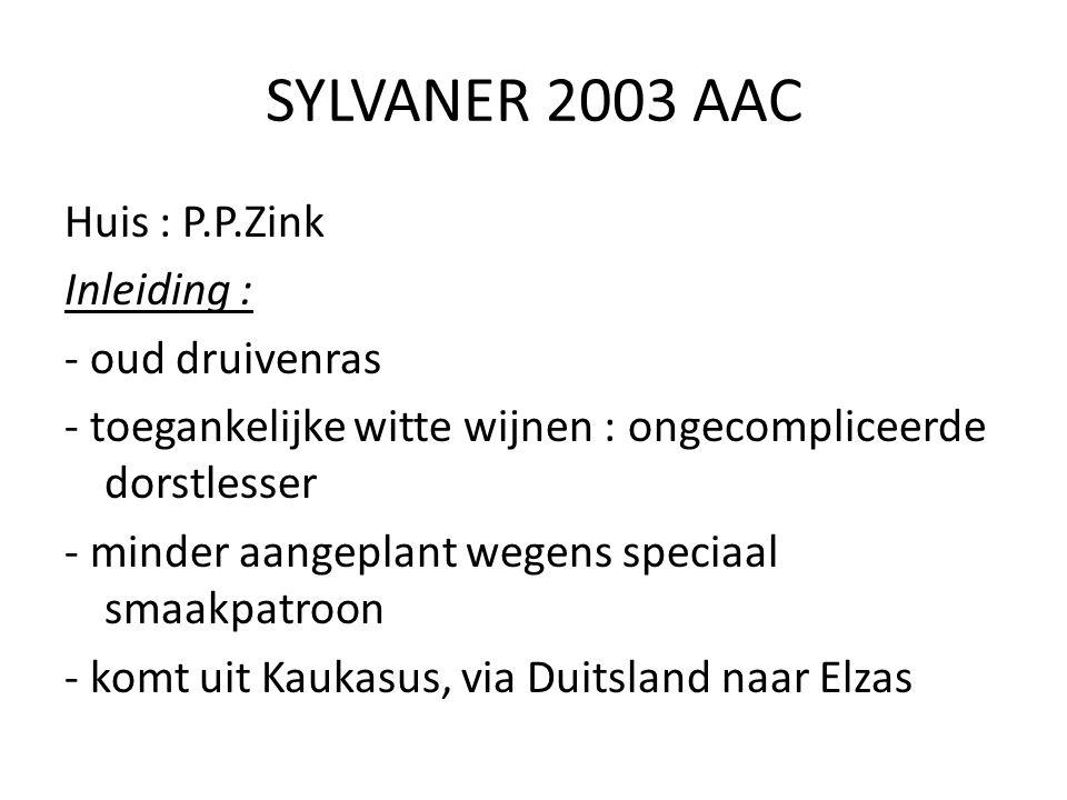 SYLVANER 2003 AAC Huis : P.P.Zink Inleiding : - oud druivenras - toegankelijke witte wijnen : ongecompliceerde dorstlesser - minder aangeplant wegens