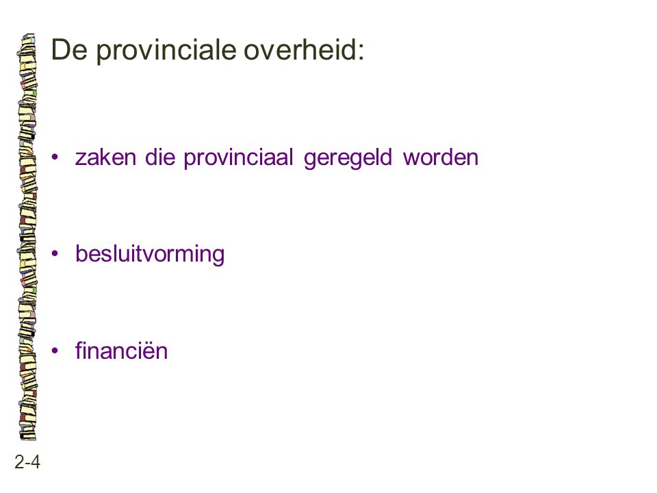 De provinciale overheid: 2-4 •zaken die provinciaal geregeld worden •besluitvorming •financiën
