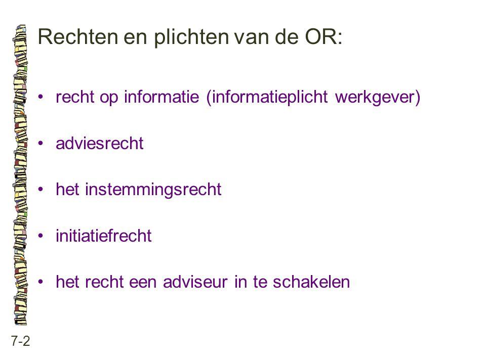 Rechten en plichten van de OR: 7-2 •recht op informatie (informatieplicht werkgever) •adviesrecht •het instemmingsrecht •initiatiefrecht •het recht ee