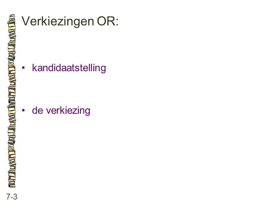 Verkiezingen OR: 7-3 •kandidaatstelling •de verkiezing