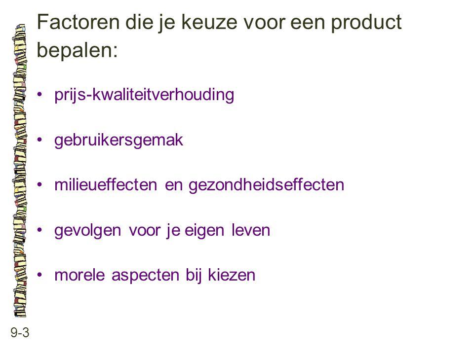 Factoren die je keuze voor een product bepalen: 9-3 •prijs-kwaliteitverhouding •gebruikersgemak •milieueffecten en gezondheidseffecten •gevolgen voor
