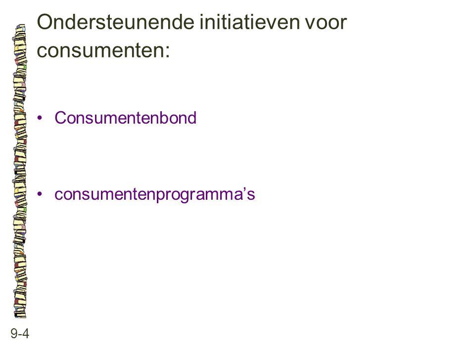 Ondersteunende initiatieven voor consumenten: 9-4 •Consumentenbond •consumentenprogramma's