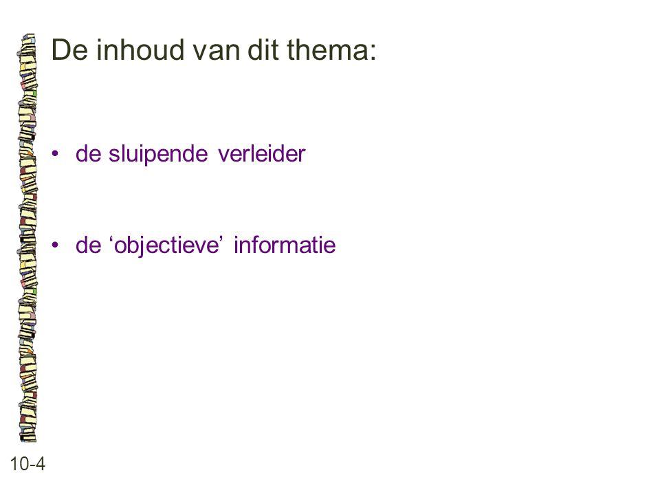De inhoud van dit thema: 10-4 •de sluipende verleider •de 'objectieve' informatie