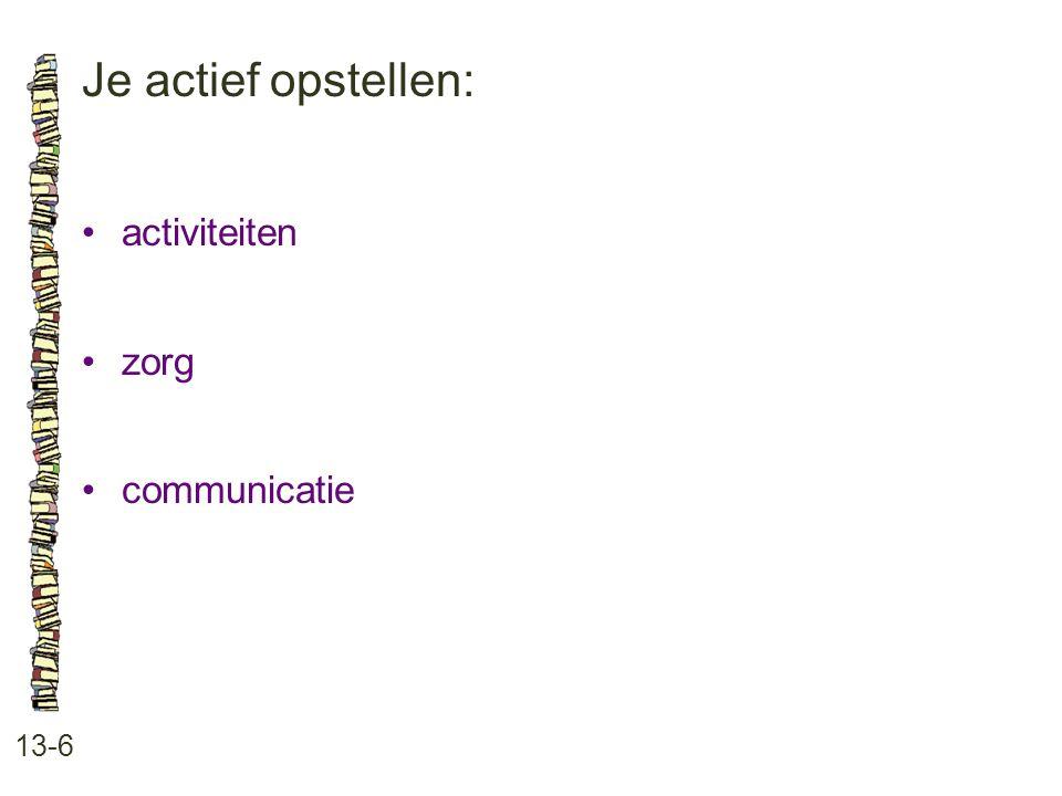 Je actief opstellen: 13-6 •activiteiten •zorg •communicatie