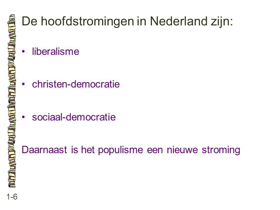 De hoofdstromingen in Nederland zijn: 1-6 •liberalisme •christen-democratie •sociaal-democratie Daarnaast is het populisme een nieuwe stroming