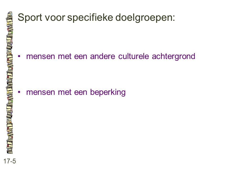 Sport voor specifieke doelgroepen: 17-5 •mensen met een andere culturele achtergrond •mensen met een beperking