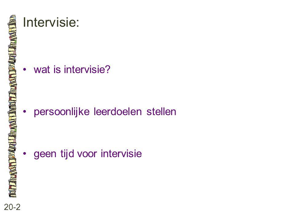 Intervisie: 20-2 •wat is intervisie? •persoonlijke leerdoelen stellen •geen tijd voor intervisie