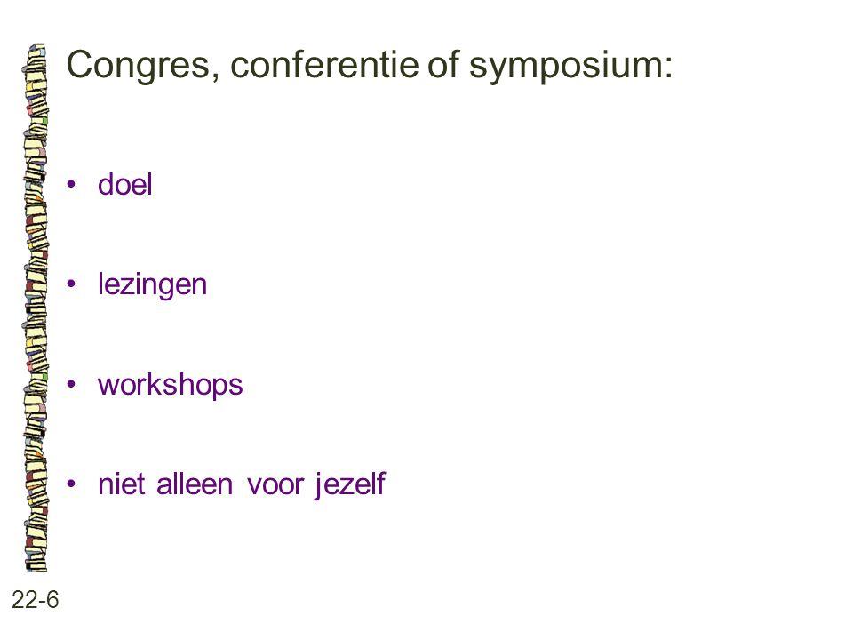 Congres, conferentie of symposium: 22-6 •doel •lezingen •workshops •niet alleen voor jezelf