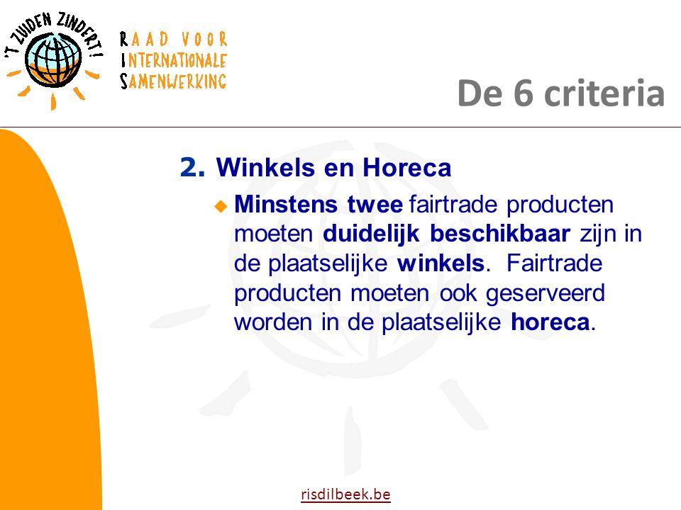 risdilbeek.be 2. Winkels en Horeca  Minstens twee fairtrade producten moeten duidelijk beschikbaar zijn in de plaatselijke winkels. Fairtrade product