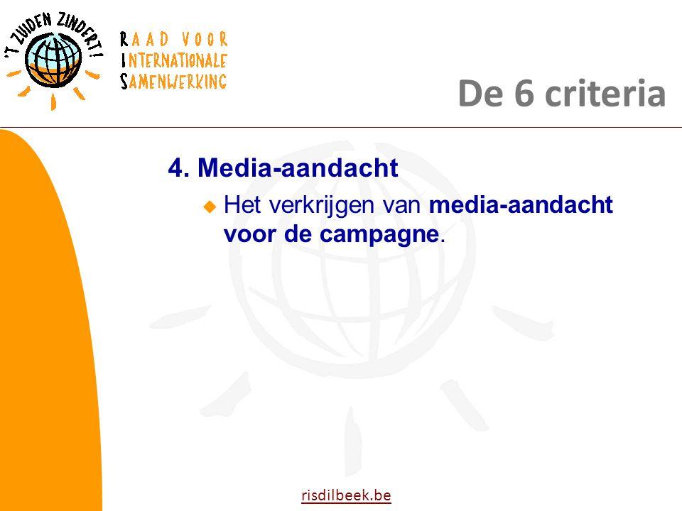 risdilbeek.be 4. Media-aandacht  Het verkrijgen van media-aandacht voor de campagne. De 6 criteria