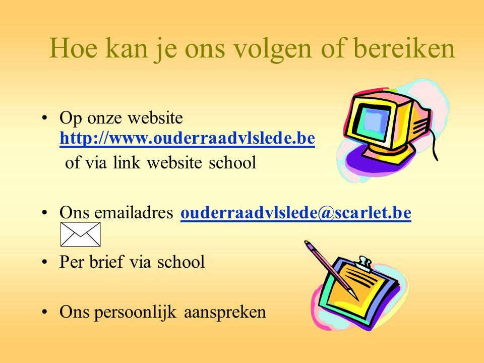 Hoe kan je ons volgen of bereiken •Op onze website http://www.ouderraadvlslede.be http://www.ouderraadvlslede.be of via link website school •Ons email