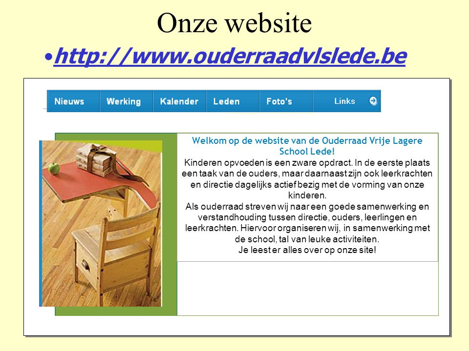 Ouderraad Vrije Lagere School Lede Welkom op de website van de Ouderraad Vrije Lagere School Lede! Kinderen opvoeden is een zware opdract. In de eerst
